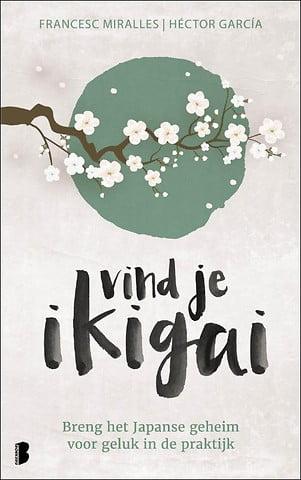 Vind je ikigai Breng het Japanse geheim voor geluk in de praktijk - Héctor Garcia, Francesc Miralles - lagace.nl