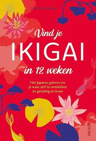 Vind je ikigai in 12 weken Het Japanse geheim om je ware zelf te ontdekken en gelukkig te leven - Caroline de Surany -Lagace.nl